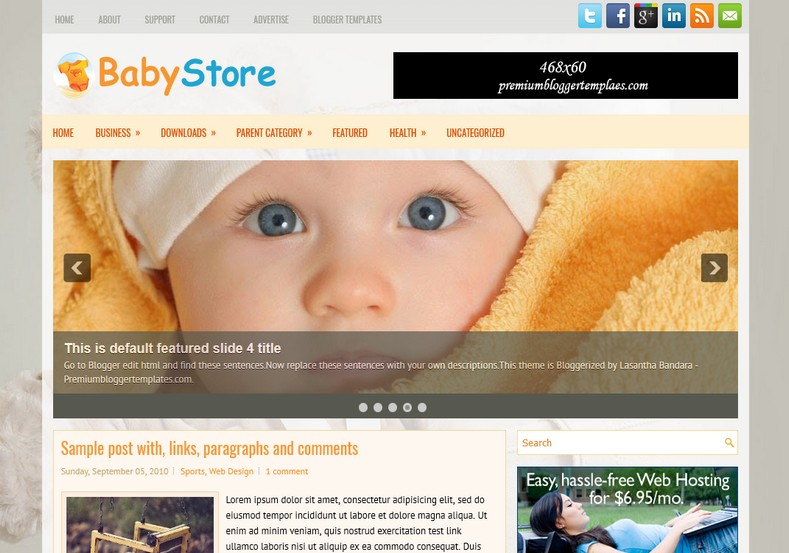BabyStore Kids Blogger Template. Blogger Themes. Free Blogspot templates for your blogger blog. Best suitable for news blog templates. Ads ready blogspot templates help for add adsense ad code and easily showing adsence ads in your blog. Adapted from WordPress templates are converted from WordPress themes. It is help for take your rich. Blogger magazine template specially designed for magazine blogs. The writers can utilize this themes for take blog attractive to users. Elegant themes are more used themes in most of the blogs. Use minimalist blog templates for rich look for your blog. Free premium blogger themes means, themes authors release two types of themes. One is premium another one is free. Premium templates given for cost but free themes given for no cost. You no need pay From California, USA. $10 USD, or $20 USD and more. But premium buyers get more facilities from authors But free buyers. If you run game or other animation oriented blogs, and you can try with Anime blog templates. Today the world is fashion world. So girls involve to the criteria for make their life fashionable. So we provide fashion blogger themes for make your fashionable. News is most important concept of the world. Download news blogger templates for publishing online news. You can make your blog as online shopping store. Get Online shopping store blogger template to sell your product. Navigation is most important to users find correct place. Download drop down menu, page navigation menu, breadcrumb navigation menu and vertical dropdown menu blogspot themes for free. Google Guide to blogging tips and tricks for bloggers. Google bloggers can get blogspot trick and tips for bloggers. Blog templates portfolio professional blogspot themes, You can store your life moments with your blogs with personal pages templates. Video and movie blogs owners get amazing movie blog themes for their blogs. Business templates download. We publish blogger themes for photographers. Photographers easily share photos via photography blog themes. St valentine Christmas Halloween templates. Download Slideshow slider templates for free. Under construction coming soon custom blogspot template. Best beautiful high quality Custom layouts Blog templates from templateism, SoraTemplates, templatetrackers, simple, cute free premium professional unique designs blog themes blogspot themes. Seo ready portfolio anime fashion movie movies health custom layouts best download blogspot themes simple cute free premium professional unique designs xml html code html5.