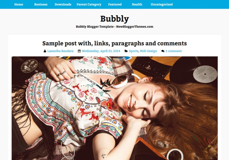 Bubbly Blogger Template. Blogger Themes. Free Blogspot templates for your blogger blog. Best suitable for news blog templates. Best Ads ready blogspot templates help for add adsense ad code and easily showing adsence ads in your blog. Adapted from WordPress templates are converted from WordPress themes. It is help for take your rich. Blogger magazine template specially designed for magazine blogs. The writers can utilize this themes for take blog attractive to users. Elegant themes are more used themes in most of the blogs. Use minimalist blog templates for rich look for your blog. Free premium blogger themes means, themes authors release two types of themes. One is premium another one is free. Premium templates given for cost but free themes given for no cost. You no need pay From California, USA. $10 USD, or $20 USD and more. But premium buyers get more facilities from authors But free buyers. If you run game or other animation oriented blogs, and you can try with Anime blog templates. Today the world is fashion world. So girls involve to the criteria for make their life fashionable. So we provide fashion blogger themes for make your fashionable. News is most important concept of the world. Download news blogger templates for publishing online news. You can make your blog as online shopping store. Get Online shopping store blogger template to sell your product. Navigation is most important to users find correct place. Download drop down menu, page navigation menu, breadcrumb navigation menu and vertical dropdown menu blogspot themes for free. Google Guide to blogging tips and tricks for bloggers. Google bloggers can get blogspot trick and tips for bloggers. Blog templates portfolio professional blogspot themes, You can store your life moments with your blogs with personal pages templates. Video and movie blogs owners get amazing movie blog themes for their blogs. Business templates download. We publish blogger themes for photographers. Photographers easily share photos via photography blog themes. St valentine Christmas Halloween templates. Download Slideshow slider templates for free. Under construction coming soon custom blogspot template. Best beautiful high quality Custom layouts Blog templates from templateism, soratemplates, templatetrackers, simple, cute free premium professional unique designs blog themes blogspot themes. Seo ready portfolio anime fashion movie movies health custom layouts best download blogspot themes simple cute free premium professional unique designs xml html code html5. Bubbly Blogger Template
