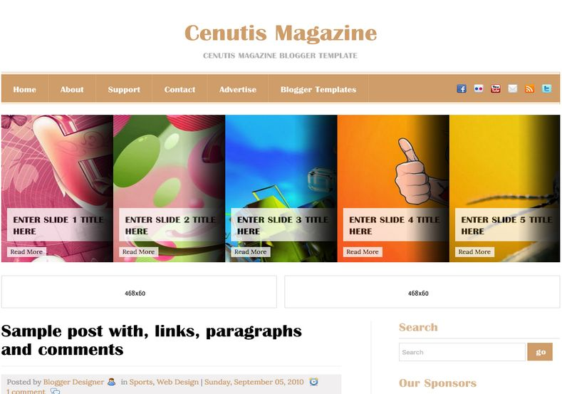 Cenutis Magazine Blogger Template. Blogger Themes. Free Blogspot templates for your blogger blog. Best suitable for news blog templates. Ads ready blogspot templates help for add adsense ad code and easily showing adsence ads in your blog. Adapted from WordPress templates are converted from WordPress themes. It is help for take your rich. Blogger magazine template specially designed for magazine blogs. The writers can utilize this themes for take blog attractive to users. Elegant themes are more used themes in most of the blogs. Use minimalist blog templates for rich look for your blog. Free premium blogger themes means, themes authors release two types of themes. One is premium another one is free. Premium templates given for cost but free themes given for no cost. You no need pay From California, USA. $10 USD, or $20 USD and more. But premium buyers get more facilities from authors But free buyers. If you run game or other animation oriented blogs, and you can try with Anime blog templates. Today the world is fashion world. So girls involve to the criteria for make their life fashionable. So we provide fashion blogger themes for make your fashionable. News is most important concept of the world. Download news blogger templates for publishing online news. You can make your blog as online shopping store. Get Online shopping store blogger template to sell your product. Navigation is most important to users find correct place. Download drop down menu, page navigation menu, breadcrumb navigation menu and vertical dropdown menu blogspot themes for free. Google Guide to blogging tips and tricks for bloggers. Google bloggers can get blogspot trick and tips for bloggers. Blog templates portfolio professional blogspot themes, You can store your life moments with your blogs with personal pages templates. Video and movie blogs owners get amazing movie blog themes for their blogs.  Business templates download. We publish blogger themes for photographers.  Photographers easily share photos via photography blog themes. St valentine Christmas Halloween templates. Download Slideshow slider templates for free.  Under construction coming soon custom blogspot template. Best beautiful high quality Custom layouts Blog templates from templateism, soratemplates, templatetrackers, simple, cute free premium professional unique designs blog themes blogspot themes. Seo ready portfolio anime fashion movie movies health custom layouts best download blogspot themes simple cute free premium professional unique designs xml html code html5.