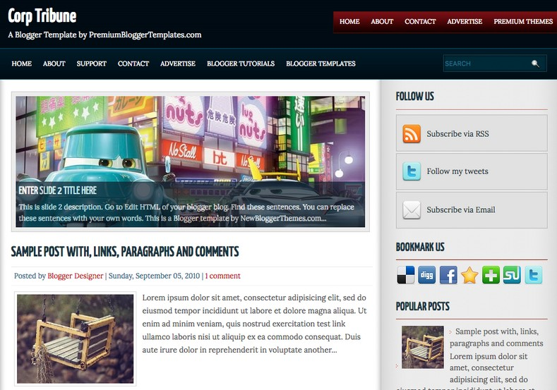 Corp Tribune Blogger Template. Blogger Themes. Free Blogspot templates for your blogger blog. Best suitable for news blog templates. Ads ready blogspot templates help for add adsense ad code and easily showing adsence ads in your blog. Adapted from WordPress templates are converted from WordPress themes. It is help for take your rich. Blogger magazine template specially designed for magazine blogs. The writers can utilize this themes for take blog attractive to users. Elegant themes are more used themes in most of the blogs. Use minimalist blog templates for rich look for your blog. Free premium blogger themes means, themes authors release two types of themes. One is premium another one is free. Premium templates given for cost but free themes given for no cost. You no need pay From California, USA. $10 USD, or $20 USD and more. But premium buyers get more facilities from authors But free buyers. If you run game or other animation oriented blogs, and you can try with Anime blog templates. Today the world is fashion world. So girls involve to the criteria for make their life fashionable. So we provide fashion blogger themes for make your fashionable. News is most important concept of the world. Download news blogger templates for publishing online news. You can make your blog as online shopping store. Get Online shopping store blogger template to sell your product. Navigation is most important to users find correct place. Download drop down menu, page navigation menu, breadcrumb navigation menu and vertical dropdown menu blogspot themes for free. Google Guide to blogging tips and tricks for bloggers. Google bloggers can get blogspot trick and tips for bloggers. Blog templates portfolio professional blogspot themes, You can store your life moments with your blogs with personal pages templates. Video and movie blogs owners get amazing movie blog themes for their blogs. Business templates download. We publish blogger themes for photographers. Photographers easily share photos via photography blog themes. St valentine Christmas Halloween templates. Download Slideshow slider templates for free. Under construction coming soon custom blogspot template. Best beautiful high quality Custom layouts Blog templates from templateism, SoraTemplates, templatetrackers, simple, cute free premium professional unique designs blog themes blogspot themes. Seo ready portfolio anime fashion movie movies health custom layouts best download blogspot themes simple cute free premium professional unique designs xml html code html5.