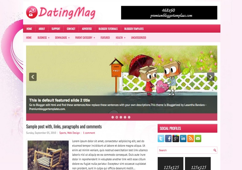 DatingMag Pink Blogger Template. Blogger Themes. Free Blogspot templates for your blogger blog. Best suitable for news blog templates. Ads ready blogspot templates help for add adsense ad code and easily showing adsence ads in your blog. Adapted from WordPress templates are converted from WordPress themes. It is help for take your rich. Blogger magazine template specially designed for magazine blogs. The writers can utilize this themes for take blog attractive to users. Elegant themes are more used themes in most of the blogs. Use minimalist blog templates for rich look for your blog. Free premium blogger themes means, themes authors release two types of themes. One is premium another one is free. Premium templates given for cost but free themes given for no cost. You no need pay From California, USA. $10 USD, or $20 USD and more. But premium buyers get more facilities from authors But free buyers. If you run game or other animation oriented blogs, and you can try with Anime blog templates. Today the world is fashion world. So girls involve to the criteria for make their life fashionable. So we provide fashion blogger themes for make your fashionable. News is most important concept of the world. Download news blogger templates for publishing online news. You can make your blog as online shopping store. Get Online shopping store blogger template to sell your product. Navigation is most important to users find correct place. Download drop down menu, page navigation menu, breadcrumb navigation menu and vertical dropdown menu blogspot themes for free. Google Guide to blogging tips and tricks for bloggers. Google bloggers can get blogspot trick and tips for bloggers. Blog templates portfolio professional blogspot themes, You can store your life moments with your blogs with personal pages templates. Video and movie blogs owners get amazing movie blog themes for their blogs. Business templates download. We publish blogger themes for photographers. Photographers easily share photos via photography blog themes. St valentine Christmas Halloween templates. Download Slideshow slider templates for free. Under construction coming soon custom blogspot template. Best beautiful high quality Custom layouts Blog templates from templateism, SoraTemplates, templatetrackers, simple, cute free premium professional unique designs blog themes blogspot themes. Seo ready portfolio anime fashion movie movies health custom layouts best download blogspot themes simple cute free premium professional unique designs xml html code html5.