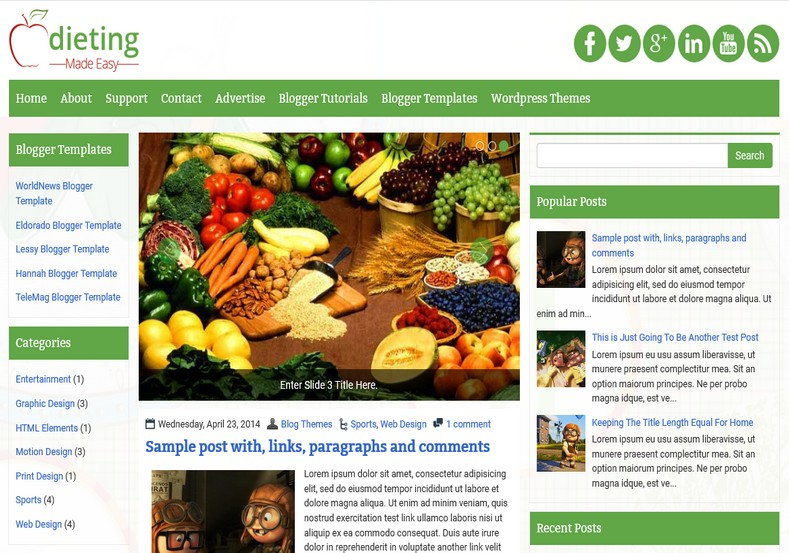DietingMadeEasy Blogger Template. Blogger Themes. Free Blogspot templates for your blogger blog. Best suitable for news blog templates. Ads ready blogspot templates help for add adsense ad code and easily showing adsence ads in your blog. Adapted from WordPress templates are converted from WordPress themes. It is help for take your rich. Blogger magazine template specially designed for magazine blogs. The writers can utilize this themes for take blog attractive to users. Elegant themes are more used themes in most of the blogs. Use minimalist blog templates for rich look for your blog. Free premium blogger themes means, themes authors release two types of themes. One is premium another one is free. Premium templates given for cost but free themes given for no cost. You no need pay From California, USA. $10 USD, or $20 USD and more. But premium buyers get more facilities from authors But free buyers. If you run game or other animation oriented blogs, and you can try with Anime blog templates. Today the world is fashion world. So girls involve to the criteria for make their life fashionable. So we provide fashion blogger themes for make your fashionable. News is most important concept of the world. Download news blogger templates for publishing online news. You can make your blog as online shopping store. Get Online shopping store blogger template to sell your product. Navigation is most important to users find correct place. Download drop down menu, page navigation menu, breadcrumb navigation menu and vertical dropdown menu blogspot themes for free. Google Guide to blogging tips and tricks for bloggers. Google bloggers can get blogspot trick and tips for bloggers. Blog templates portfolio professional blogspot themes, You can store your life moments with your blogs with personal pages templates. Video and movie blogs owners get amazing movie blog themes for their blogs.  Business templates download. We publish blogger themes for photographers.  Photographers easily share photos via photography blog themes. St valentine Christmas Halloween templates. Download Slideshow slider templates for free.  Under construction coming soon custom blogspot template. Best beautiful high quality Custom layouts Blog templates from templateism, soratemplates, templatetrackers, simple, cute free premium professional unique designs blog themes blogspot themes. Seo ready portfolio anime fashion movie movies health custom layouts best download blogspot themes simple cute free premium professional unique designs xml html code html5.