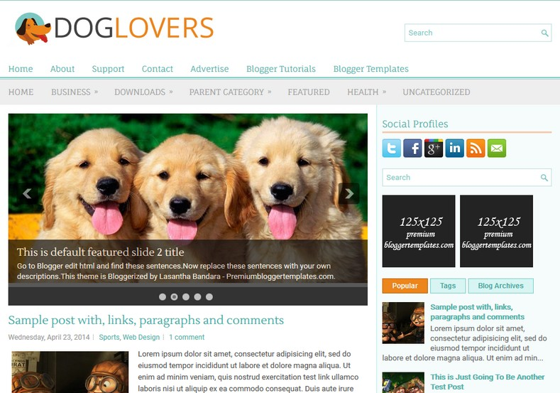 DogLovers Animals Blogger Template. Blogger Themes. Free Blogspot templates for your blogger blog. Best suitable for news blog templates. Ads ready blogspot templates help for add adsense ad code and easily showing adsence ads in your blog. Adapted from WordPress templates are converted from WordPress themes. It is help for take your rich. Blogger magazine template specially designed for magazine blogs. The writers can utilize this themes for take blog attractive to users. Elegant themes are more used themes in most of the blogs. Use minimalist blog templates for rich look for your blog. Free premium blogger themes means, themes authors release two types of themes. One is premium another one is free. Premium templates given for cost but free themes given for no cost. You no need pay From California, USA. $10 USD, or $20 USD and more. But premium buyers get more facilities from authors But free buyers. If you run game or other animation oriented blogs, and you can try with Anime blog templates. Today the world is fashion world. So girls involve to the criteria for make their life fashionable. So we provide fashion blogger themes for make your fashionable. News is most important concept of the world. Download news blogger templates for publishing online news. You can make your blog as online shopping store. Get Online shopping store blogger template to sell your product. Navigation is most important to users find correct place. Download drop down menu, page navigation menu, breadcrumb navigation menu and vertical dropdown menu blogspot themes for free. Google Guide to blogging tips and tricks for bloggers. Google bloggers can get blogspot trick and tips for bloggers. Blog templates portfolio professional blogspot themes, You can store your life moments with your blogs with personal pages templates. Video and movie blogs owners get amazing movie blog themes for their blogs. Business templates download. We publish blogger themes for photographers. Photographers easily share photos via photography blog themes. St valentine Christmas Halloween templates. Download Slideshow slider templates for free. Under construction coming soon custom blogspot template. Best beautiful high quality Custom layouts Blog templates from templateism, soratemplates, templatetrackers, simple, cute free premium professional unique designs blog themes blogspot themes. Seo ready portfolio anime fashion movie movies health custom layouts best download blogspot themes simple cute free premium professional unique designs xml html code html5.