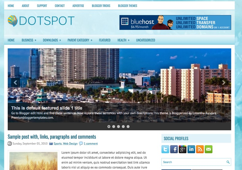 Dotspot Blue Blogger Template. Blogger Themes. Free Blogspot templates for your blogger blog. Best suitable for news blog templates. Best Ads ready blogspot templates help for add adsense ad code and easily showing adsence ads in your blog. Adapted from WordPress templates are converted from WordPress themes. It is help for take your rich. Blogger magazine template specially designed for magazine blogs. The writers can utilize this themes for take blog attractive to users. Elegant themes are more used themes in most of the blogs. Use minimalist blog templates for rich look for your blog. Free premium blogger themes means, themes authors release two types of themes. One is premium another one is free. Premium templates given for cost but free themes given for no cost. You no need pay From California, USA. $10 USD, or $20 USD and more. But premium buyers get more facilities from authors But free buyers. If you run game or other animation oriented blogs, and you can try with Anime blog templates. Today the world is fashion world. So girls involve to the criteria for make their life fashionable. So we provide fashion blogger themes for make your fashionable. News is most important concept of the world. Download news blogger templates for publishing online news. You can make your blog as online shopping store. Get Online shopping store blogger template to sell your product. Navigation is most important to users find correct place. Download drop down menu, page navigation menu, breadcrumb navigation menu and vertical dropdown menu blogspot themes for free. Google Guide to blogging tips and tricks for bloggers. Google bloggers can get blogspot trick and tips for bloggers. Blog templates portfolio professional blogspot themes, You can store your life moments with your blogs with personal pages templates. Video and movie blogs owners get amazing movie blog themes for their blogs. Business templates download. We publish blogger themes for photographers. Photographers easily share photos via photography blog themes. St valentine Christmas Halloween templates. Download Slideshow slider templates for free. Under construction coming soon custom blogspot template. Best beautiful high quality Custom layouts Blog templates from templateism, SoraTemplates, templatetrackers, simple, cute free premium professional unique designs blog themes blogspot themes. Seo ready portfolio anime fashion movie movies health custom layouts best download blogspot themes simple cute free premium professional unique designs xml html code html5.