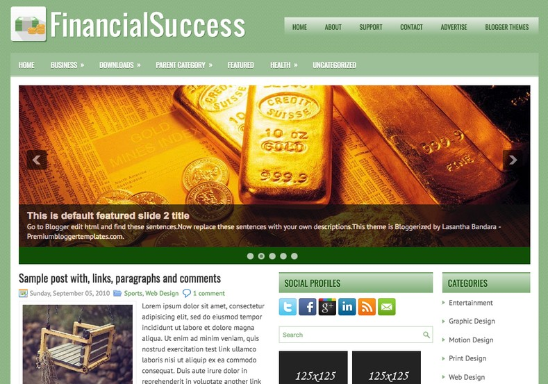 FinancialSuccess Blogger Template. Blogger Themes. Free Blogspot templates for your blogger blog. Best suitable for news blog templates. Ads ready blogspot templates help for add adsense ad code and easily showing adsence ads in your blog. Adapted from WordPress templates are converted from WordPress themes. It is help for take your rich. Blogger magazine template specially designed for magazine blogs. The writers can utilize this themes for take blog attractive to users. Elegant themes are more used themes in most of the blogs. Use minimalist blog templates for rich look for your blog. Free premium blogger themes means, themes authors release two types of themes. One is premium another one is free. Premium templates given for cost but free themes given for no cost. You no need pay From California, USA. $10 USD, or $20 USD and more. But premium buyers get more facilities from authors But free buyers. If you run game or other animation oriented blogs, and you can try with Anime blog templates. Today the world is fashion world. So girls involve to the criteria for make their life fashionable. So we provide fashion blogger themes for make your fashionable. News is most important concept of the world. Download news blogger templates for publishing online news. You can make your blog as online shopping store. Get Online shopping store blogger template to sell your product. Navigation is most important to users find correct place. Download drop down menu, page navigation menu, breadcrumb navigation menu and vertical dropdown menu blogspot themes for free. Google Guide to blogging tips and tricks for bloggers. Google bloggers can get blogspot trick and tips for bloggers. Blog templates portfolio professional blogspot themes, You can store your life moments with your blogs with personal pages templates. Video and movie blogs owners get amazing movie blog themes for their blogs. Business templates download. We publish blogger themes for photographers. Photographers easily share photos via photography blog themes. St valentine Christmas Halloween templates. Download Slideshow slider templates for free. Under construction coming soon custom blogspot template. Best beautiful high quality Custom layouts Blog templates from templateism, SoraTemplates, templatetrackers, simple, cute free premium professional unique designs blog themes blogspot themes. Seo ready portfolio anime fashion movie movies health custom layouts best download blogspot themes simple cute free premium professional unique designs xml html code html5.