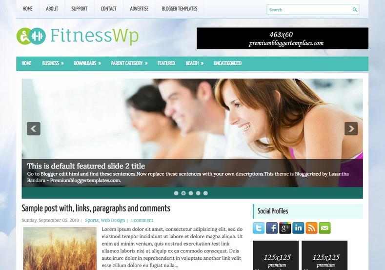 FitnessWp Responsive Blogger Template. Blogger Themes. Free Blogspot templates for your blogger blog. Best suitable for news blog templates. Ads ready blogspot templates help for add adsense ad code and easily showing adsence ads in your blog. Adapted from WordPress templates are converted from WordPress themes. It is help for take your rich. Blogger magazine template specially designed for magazine blogs. The writers can utilize this themes for take blog attractive to users. Elegant themes are more used themes in most of the blogs. Use minimalist blog templates for rich look for your blog. Free premium blogger themes means, themes authors release two types of themes. One is premium another one is free. Premium templates given for cost but free themes given for no cost. You no need pay From California, USA. $10 USD, or $20 USD and more. But premium buyers get more facilities from authors But free buyers. If you run game or other animation oriented blogs, and you can try with Anime blog templates. Today the world is fashion world. So girls involve to the criteria for make their life fashionable. So we provide fashion blogger themes for make your fashionable. News is most important concept of the world. Download news blogger templates for publishing online news. You can make your blog as online shopping store. Get Online shopping store blogger template to sell your product. Navigation is most important to users find correct place. Download drop down menu, page navigation menu, breadcrumb navigation menu and vertical dropdown menu blogspot themes for free. Google Guide to blogging tips and tricks for bloggers. Google bloggers can get blogspot trick and tips for bloggers. Blog templates portfolio professional blogspot themes, You can store your life moments with your blogs with personal pages templates. Video and movie blogs owners get amazing movie blog themes for their blogs. Business templates download. We publish blogger themes for photographers. Photographers easily share photos via photography blog themes. St valentine Christmas Halloween templates. Download Slideshow slider templates for free. Under construction coming soon custom blogspot template. Best beautiful high quality Custom layouts Blog templates from templateism, soratemplates, templatetrackers, simple, cute free premium professional unique designs blog themes blogspot themes. Seo ready portfolio anime fashion movie movies health custom layouts best download blogspot themes simple cute free premium professional unique designs xml html code html5.