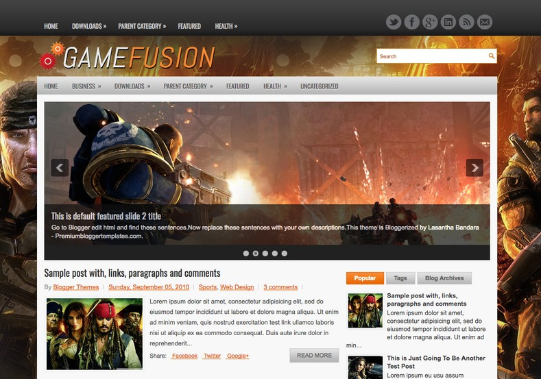 GameFusion Blogger Template. Blogger Themes. Free Blogspot templates for your blogger blog. Best suitable for news blog templates. Best Ads ready blogspot templates help for add adsense ad code and easily showing adsence ads in your blog. Adapted from WordPress templates are converted from WordPress themes. It is help for take your rich. Blogger magazine template specially designed for magazine blogs. The writers can utilize this themes for take blog attractive to users. Elegant themes are more used themes in most of the blogs. Use minimalist blog templates for rich look for your blog. Free premium blogger themes means, themes authors release two types of themes. One is premium another one is free. Premium templates given for cost but free themes given for no cost. You no need pay From California, USA. $10 USD, or $20 USD and more. But premium buyers get more facilities from authors But free buyers. If you run game or other animation oriented blogs, and you can try with Anime blog templates. Today the world is fashion world. So girls involve to the criteria for make their life fashionable. So we provide fashion blogger themes for make your fashionable. News is most important concept of the world. Download news blogger templates for publishing online news. You can make your blog as online shopping store. Get Online shopping store blogger template to sell your product. Navigation is most important to users find correct place. Download drop down menu, page navigation menu, breadcrumb navigation menu and vertical dropdown menu blogspot themes for free. Google Guide to blogging tips and tricks for bloggers. Google bloggers can get blogspot trick and tips for bloggers. Blog templates portfolio professional blogspot themes, You can store your life moments with your blogs with personal pages templates. Video and movie blogs owners get amazing movie blog themes for their blogs. Business templates download. We publish blogger themes for photographers. Photographers easily share photos via photography blog themes. St valentine Christmas Halloween templates. Download Slideshow slider templates for free. Under construction coming soon custom blogspot template. Best beautiful high quality Custom layouts Blog templates from templateism, SoraTemplates, templatetrackers, simple, cute free premium professional unique designs blog themes blogspot themes. Seo ready portfolio anime fashion movie movies health custom layouts best download blogspot themes simple cute free premium professional unique designs xml html code html5. GameFusion Blogger Template