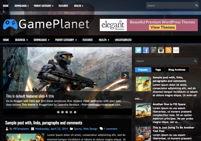 GamePlanet Responsive Blogger Template. Blogger Themes. Free Blogspot templates for your blogger blog. Best suitable for news blog templates. Best Ads ready blogspot templates help for add adsense ad code and easily showing adsence ads in your blog. Adapted from WordPress templates are converted from WordPress themes. It is help for take your rich. Blogger magazine template specially designed for magazine blogs. The writers can utilize this themes for take blog attractive to users. Elegant themes are more used themes in most of the blogs. Use minimalist blog templates for rich look for your blog. Free premium blogger themes means, themes authors release two types of themes. One is premium another one is free. Premium templates given for cost but free themes given for no cost. You no need pay From California, USA. $10 USD, or $20 USD and more. But premium buyers get more facilities from authors But free buyers. If you run game or other animation oriented blogs, and you can try with Anime blog templates. Today the world is fashion world. So girls involve to the criteria for make their life fashionable. So we provide fashion blogger themes for make your fashionable. News is most important concept of the world. Download news blogger templates for publishing online news. You can make your blog as online shopping store. Get Online shopping store blogger template to sell your product. Navigation is most important to users find correct place. Download drop down menu, page navigation menu, breadcrumb navigation menu and vertical dropdown menu blogspot themes for free. Google Guide to blogging tips and tricks for bloggers. Google bloggers can get blogspot trick and tips for bloggers. Blog templates portfolio professional blogspot themes, You can store your life moments with your blogs with personal pages templates. Video and movie blogs owners get amazing movie blog themes for their blogs. Business templates download. We publish blogger themes for photographers. Photographers easily share photos via photography blog themes. St valentine Christmas Halloween templates. Download Slideshow slider templates for free. Under construction coming soon custom blogspot template. Best beautiful high quality Custom layouts Blog templates from templateism, SoraTemplates, templatetrackers, simple, cute free premium professional unique designs blog themes blogspot themes. Seo ready portfolio anime fashion movie movies health custom layouts best download blogspot themes simple cute free premium professional unique designs xml html code html5.