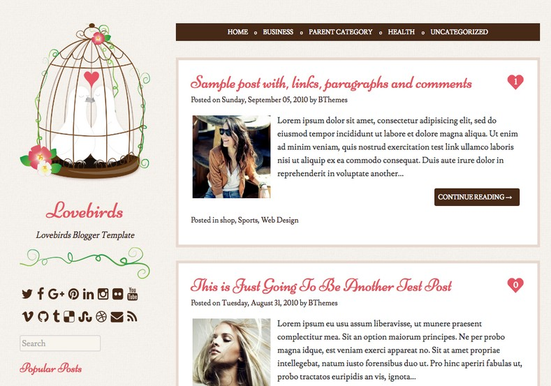 Lovebirds Pink Blogger Template. Blogger Themes. Free Blogspot templates for your blogger blog. Best suitable for news blog templates. Best Ads ready blogspot templates help for add adsense ad code and easily showing adsence ads in your blog. Adapted from WordPress templates are converted from WordPress themes. It is help for take your rich. Blogger magazine template specially designed for magazine blogs. The writers can utilize this themes for take blog attractive to users. Elegant themes are more used themes in most of the blogs. Use minimalist blog templates for rich look for your blog. Free premium blogger themes means, themes authors release two types of themes. One is premium another one is free. Premium templates given for cost but free themes given for no cost. You no need pay From California, USA. $10 USD, or $20 USD and more. But premium buyers get more facilities from authors But free buyers. If you run game or other animation oriented blogs, and you can try with Anime blog templates. Today the world is fashion world. So girls involve to the criteria for make their life fashionable. So we provide fashion blogger themes for make your fashionable. News is most important concept of the world. Download news blogger templates for publishing online news. You can make your blog as online shopping store. Get Online shopping store blogger template to sell your product. Navigation is most important to users find correct place. Download drop down menu, page navigation menu, breadcrumb navigation menu and vertical dropdown menu blogspot themes for free. Google Guide to blogging tips and tricks for bloggers. Google bloggers can get blogspot trick and tips for bloggers. Blog templates portfolio professional blogspot themes, You can store your life moments with your blogs with personal pages templates. Video and movie blogs owners get amazing movie blog themes for their blogs. Business templates download. We publish blogger themes for photographers. Photographers easily share photos via photography blog themes. St valentine Christmas Halloween templates. Download Slideshow slider templates for free. Under construction coming soon custom blogspot template. Best beautiful high quality Custom layouts Blog templates from templateism, SoraTemplates, templatetrackers, simple, cute free premium professional unique designs blog themes blogspot themes. Seo ready portfolio anime fashion movie movies health custom layouts best download blogspot themes simple cute free premium professional unique designs xml html code html5.