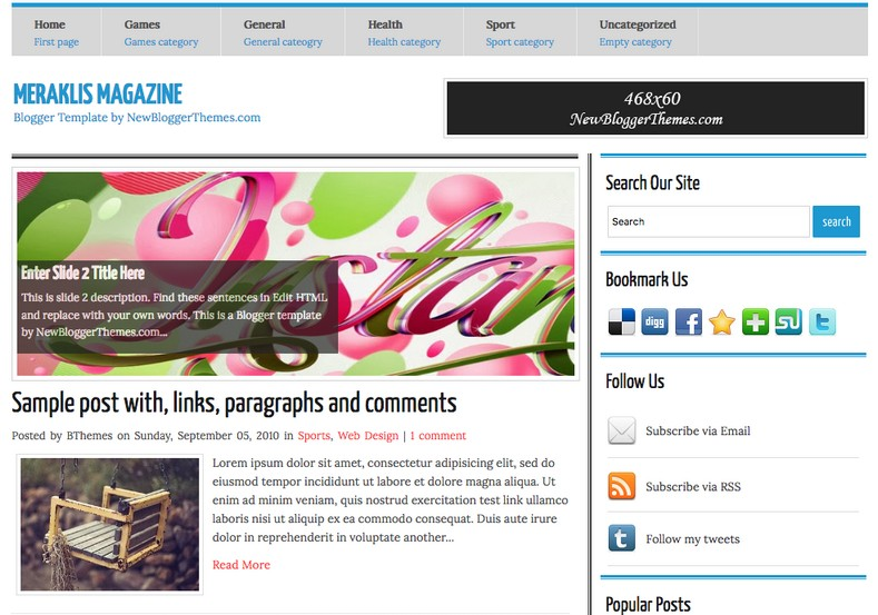 Meraklis Magazine Blogger Template. Blogger Themes. Free Blogspot templates for your blogger blog. Best suitable for news blog templates. Ads ready blogspot templates help for add adsense ad code and easily showing adsence ads in your blog. Adapted from WordPress templates are converted from WordPress themes. It is help for take your rich. Blogger magazine template specially designed for magazine blogs. The writers can utilize this themes for take blog attractive to users. Elegant themes are more used themes in most of the blogs. Use minimalist blog templates for rich look for your blog. Free premium blogger themes means, themes authors release two types of themes. One is premium another one is free. Premium templates given for cost but free themes given for no cost. You no need pay From California, USA. $10 USD, or $20 USD and more. But premium buyers get more facilities from authors But free buyers. If you run game or other animation oriented blogs, and you can try with Anime blog templates. Today the world is fashion world. So girls involve to the criteria for make their life fashionable. So we provide fashion blogger themes for make your fashionable. News is most important concept of the world. Download news blogger templates for publishing online news. You can make your blog as online shopping store. Get Online shopping store blogger template to sell your product. Navigation is most important to users find correct place. Download drop down menu, page navigation menu, breadcrumb navigation menu and vertical dropdown menu blogspot themes for free. Google Guide to blogging tips and tricks for bloggers. Google bloggers can get blogspot trick and tips for bloggers. Blog templates portfolio professional blogspot themes, You can store your life moments with your blogs with personal pages templates. Video and movie blogs owners get amazing movie blog themes for their blogs. Business templates download. We publish blogger themes for photographers. Photographers easily share photos via photography blog themes. St valentine Christmas Halloween templates. Download Slideshow slider templates for free. Under construction coming soon custom blogspot template. Best beautiful high quality Custom layouts Blog templates from templateism, SoraTemplates, templatetrackers, simple, cute free premium professional unique designs blog themes blogspot themes. Seo ready portfolio anime fashion movie movies health custom layouts best download blogspot themes simple cute free premium professional unique designs xml html code html5.