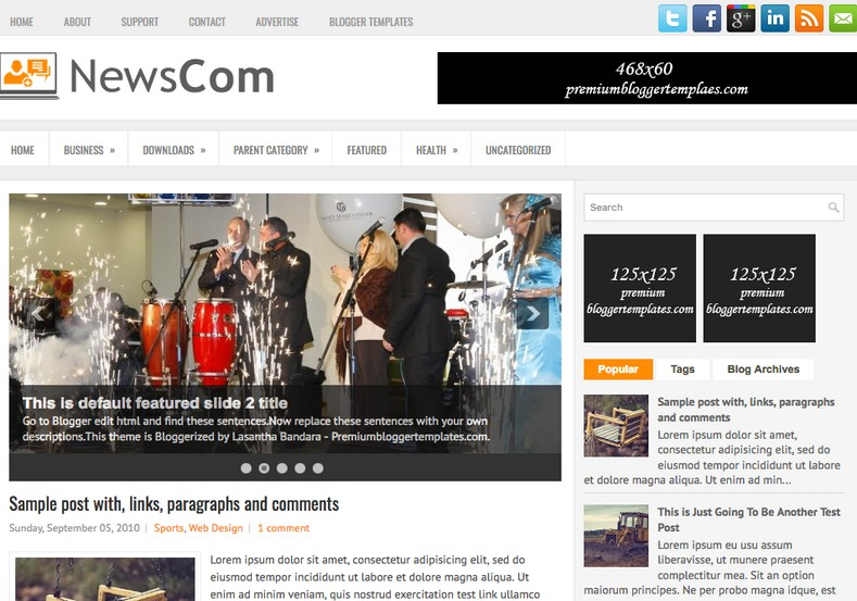 NewsCom Responsive Blogger Template. Blogger Themes. Free Blogspot templates for your blogger blog. Best suitable for news blog templates. Ads ready blogspot templates help for add adsense ad code and easily showing adsence ads in your blog. Adapted from WordPress templates are converted from WordPress themes. It is help for take your rich. Blogger magazine template specially designed for magazine blogs. The writers can utilize this themes for take blog attractive to users. Elegant themes are more used themes in most of the blogs. Use minimalist blog templates for rich look for your blog. Free premium blogger themes means, themes authors release two types of themes. One is premium another one is free. Premium templates given for cost but free themes given for no cost. You no need pay From California, USA. $10 USD, or $20 USD and more. But premium buyers get more facilities from authors But free buyers. If you run game or other animation oriented blogs, and you can try with Anime blog templates. Today the world is fashion world. So girls involve to the criteria for make their life fashionable. So we provide fashion blogger themes for make your fashionable. News is most important concept of the world. Download news blogger templates for publishing online news. You can make your blog as online shopping store. Get Online shopping store blogger template to sell your product. Navigation is most important to users find correct place. Download drop down menu, page navigation menu, breadcrumb navigation menu and vertical dropdown menu blogspot themes for free. Google Guide to blogging tips and tricks for bloggers. Google bloggers can get blogspot trick and tips for bloggers. Blog templates portfolio professional blogspot themes, You can store your life moments with your blogs with personal pages templates. Video and movie blogs owners get amazing movie blog themes for their blogs. Business templates download. We publish blogger themes for photographers. Photographers easily share photos via photography blog themes. St valentine Christmas Halloween templates. Download Slideshow slider templates for free. Under construction coming soon custom blogspot template. Best beautiful high quality Custom layouts Blog templates from templateism, SoraTemplates, templatetrackers, simple, cute free premium professional unique designs blog themes blogspot themes. Seo ready portfolio anime fashion movie movies health custom layouts best download blogspot themes simple cute free premium professional unique designs xml html code html5.