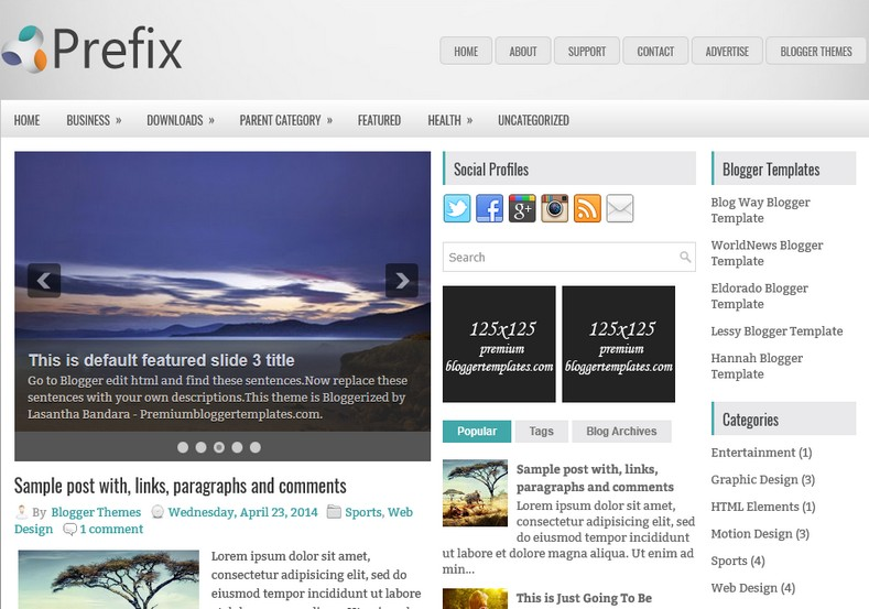 Prefix Blogger Template. Blogger Themes. Free Blogspot templates for your blogger blog. Best suitable for news blog templates. Ads ready blogspot templates help for add adsense ad code and easily showing adsence ads in your blog. Adapted from WordPress templates are converted from WordPress themes. It is help for take your rich. Blogger magazine template specially designed for magazine blogs. The writers can utilize this themes for take blog attractive to users. Elegant themes are more used themes in most of the blogs. Minimalist blog templates. Free premium blogger themes means, themes authors release two types of themes. One is premium another one is free. Premium templates given for cost but free themes given for no cost. You no need pay From California, USA. $10 USD, or $20 USD and more. But premium buyers get more facilities from authors But free buyers. If you run game or other animation oriented blogs, and you can try with Anime blog templates. Today the world is fashion world. So girls involve to the criteria for make their life fashionable. So we provide fashion blogger themes for make your fashionable. News is most important concept of the world. Download news blogger templates for publishing online news. You can make your blog as online shopping store. Get Online shopping store blogger template to sell your product. Navigation is most important to users find correct place. Download drop down menu, page navigation menu, breadcrumb navigation menu and vertical dropdown menu blogspot themes for free. Google Guide. Blogging tips and Tricks for bloggers. Google bloggers can get blogspot trick and tips for bloggers. Blog templates portfolio professional blogspot themes, You can store your life moments with your blogs with personal pages templates. Video and movie blogs owners get amazing movie blog themes for their blogs. Business templates download. We publish blogger themes for photographers. Photographers easily share photos via photography blog themes. St valentine Christmas Halloween templates. Download Slideshow slider templates for free. Under construction coming soon custom blogspot template. Best beautiful high quality Custom layouts Blog templates from templateism, SoraTemplates, templatetrackers, simple, cute free premium professional unique designs blog themes blogspot themes. Seo ready portfolio anime fashion movie movies health custom layouts best download blogspot themes simple cute free premium professional unique designs xml html code html5.