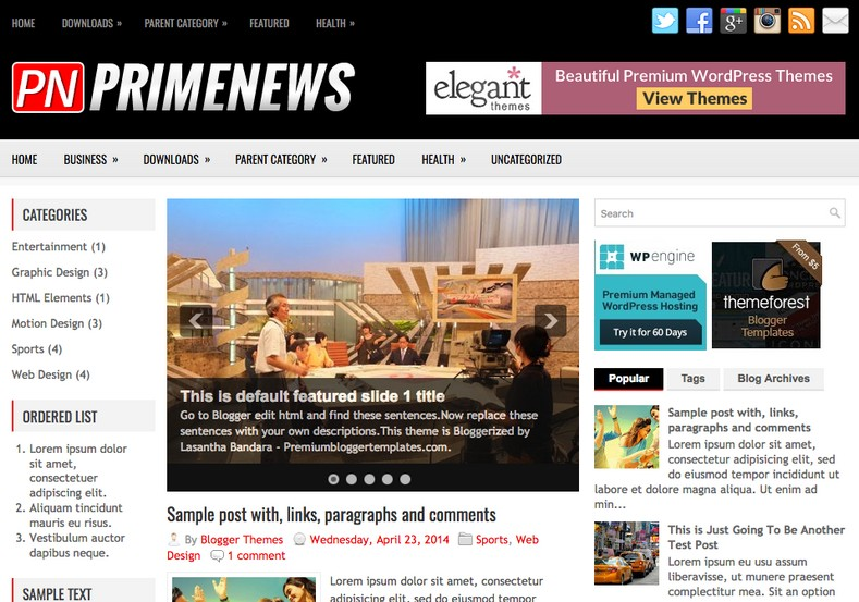 PrimeNews Blogger Template. Blogger Themes. Free Blogspot templates for your blogger blog. Best suitable for news blog templates. Best Ads ready blogspot templates help for add adsense ad code and easily showing adsence ads in your blog. Adapted from WordPress templates are converted from WordPress themes. It is help for take your rich. Blogger magazine template specially designed for magazine blogs. The writers can utilize this themes for take blog attractive to users. Elegant themes are more used themes in most of the blogs. Use minimalist blog templates for rich look for your blog. Free premium blogger themes means, themes authors release two types of themes. One is premium another one is free. Premium templates given for cost but free themes given for no cost. You no need pay From California, USA. $10 USD, or $20 USD and more. But premium buyers get more facilities from authors But free buyers. If you run game or other animation oriented blogs, and you can try with Anime blog templates. Today the world is fashion world. So girls involve to the criteria for make their life fashionable. So we provide fashion blogger themes for make your fashionable. News is most important concept of the world. Download news blogger templates for publishing online news. You can make your blog as online shopping store. Get Online shopping store blogger template to sell your product. Navigation is most important to users find correct place. Download drop down menu, page navigation menu, breadcrumb navigation menu and vertical dropdown menu blogspot themes for free. Google Guide to blogging tips and tricks for bloggers. Google bloggers can get blogspot trick and tips for bloggers. Blog templates portfolio professional blogspot themes, You can store your life moments with your blogs with personal pages templates. Video and movie blogs owners get amazing movie blog themes for their blogs. Business templates download. We publish blogger themes for photographers. Photographers easily share photos via photography blog themes. St valentine Christmas Halloween templates. Download Slideshow slider templates for free. Under construction coming soon custom blogspot template. Best beautiful high quality Custom layouts Blog templates from templateism, SoraTemplates, templatetrackers, simple, cute free premium professional unique designs blog themes blogspot themes. Seo ready portfolio anime fashion movie movies health custom layouts best download blogspot themes simple cute free premium professional unique designs xml html code html5.