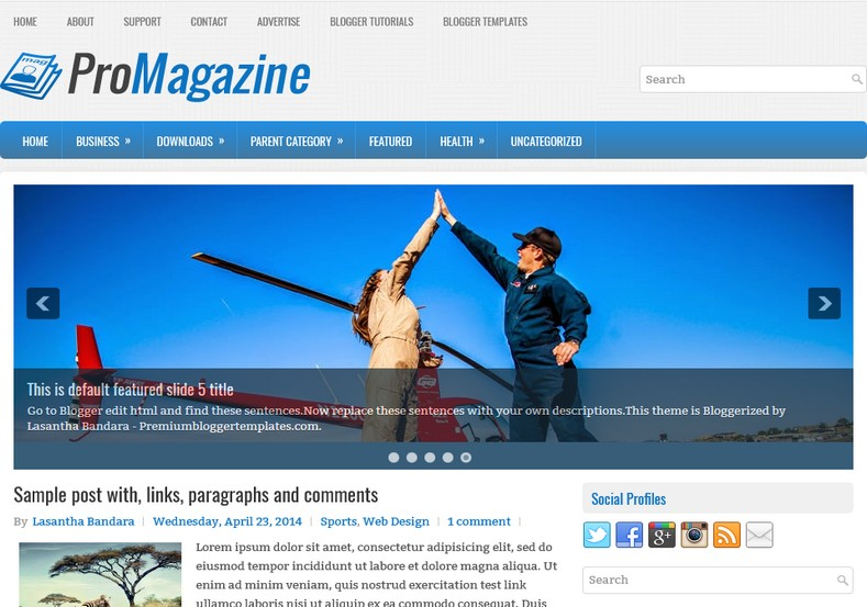 ProMagazine Blue Blogger Template. Blogger Themes. Free Blogspot templates for your blogger blog. Best suitable for news blog templates. Ads ready blogspot templates help for add adsense ad code and easily showing adsence ads in your blog. Adapted from WordPress templates are converted from WordPress themes. It is help for take your rich. Blogger magazine template specially designed for magazine blogs. The writers can utilize this themes for take blog attractive to users. Elegant themes are more used themes in most of the blogs. Minimalist blog templates. Free premium blogger themes means, themes authors release two types of themes. One is premium another one is free. Premium templates given for cost but free themes given for no cost. You no need pay From California, USA. $10 USD, or $20 USD and more. But premium buyers get more facilities from authors But free buyers. If you run game or other animation oriented blogs, and you can try with Anime blog templates. Today the world is fashion world. So girls involve to the criteria for make their life fashionable. So we provide fashion blogger themes for make your fashionable. News is most important concept of the world. Download news blogger templates for publishing online news. You can make your blog as online shopping store. Get Online shopping store blogger template to sell your product. Navigation is most important to users find correct place. Download drop down menu, page navigation menu, breadcrumb navigation menu and vertical dropdown menu blogspot themes for free. Google Guide. Blogging tips and Tricks for bloggers. Google bloggers can get blogspot trick and tips for bloggers. Blog templates portfolio professional blogspot themes, You can store your life moments with your blogs with personal pages templates. Video and movie blogs owners get amazing movie blog themes for their blogs. Business templates download. We publish blogger themes for photographers. Photographers easily share photos via photography blog themes. St valentine Christmas Halloween templates. Download Slideshow slider templates for free. Under construction coming soon custom blogspot template. Best beautiful high quality Custom layouts Blog templates from templateism, SoraTemplates, templatetrackers, simple, cute free premium professional unique designs blog themes blogspot themes. Seo ready portfolio anime fashion movie movies health custom layouts best download blogspot themes simple cute free premium professional unique designs xml html code html5.