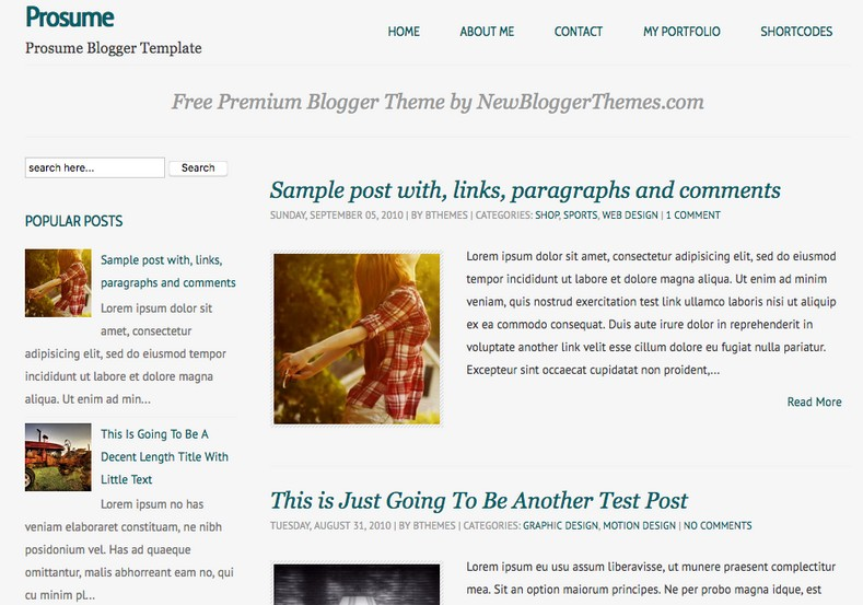 Prosume Blogger Template. Blogger Themes. Free Blogspot templates for your blogger blog. Best suitable for news blog templates. Best Ads ready blogspot templates help for add adsense ad code and easily showing adsence ads in your blog. Adapted from WordPress templates are converted from WordPress themes. It is help for take your rich. Blogger magazine template specially designed for magazine blogs. The writers can utilize this themes for take blog attractive to users. Elegant themes are more used themes in most of the blogs. Use minimalist blog templates for rich look for your blog. Free premium blogger themes means, themes authors release two types of themes. One is premium another one is free. Premium templates given for cost but free themes given for no cost. You no need pay From California, USA. $10 USD, or $20 USD and more. But premium buyers get more facilities from authors But free buyers. If you run game or other animation oriented blogs, and you can try with Anime blog templates. Today the world is fashion world. So girls involve to the criteria for make their life fashionable. So we provide fashion blogger themes for make your fashionable. News is most important concept of the world. Download news blogger templates for publishing online news. You can make your blog as online shopping store. Get Online shopping store blogger template to sell your product. Navigation is most important to users find correct place. Download drop down menu, page navigation menu, breadcrumb navigation menu and vertical dropdown menu blogspot themes for free. Google Guide to blogging tips and tricks for bloggers. Google bloggers can get blogspot trick and tips for bloggers. Blog templates portfolio professional blogspot themes, You can store your life moments with your blogs with personal pages templates. Video and movie blogs owners get amazing movie blog themes for their blogs. Business templates download. We publish blogger themes for photographers. Photographers easily share photos via photography blog themes. St valentine Christmas Halloween templates. Download Slideshow slider templates for free. Under construction coming soon custom blogspot template. Best beautiful high quality Custom layouts Blog templates from templateism, soratemplates, templatetrackers, simple, cute free premium professional unique designs blog themes blogspot themes. Seo ready portfolio anime fashion movie movies health custom layouts best download blogspot themes simple cute free premium professional unique designs xml html code html5.