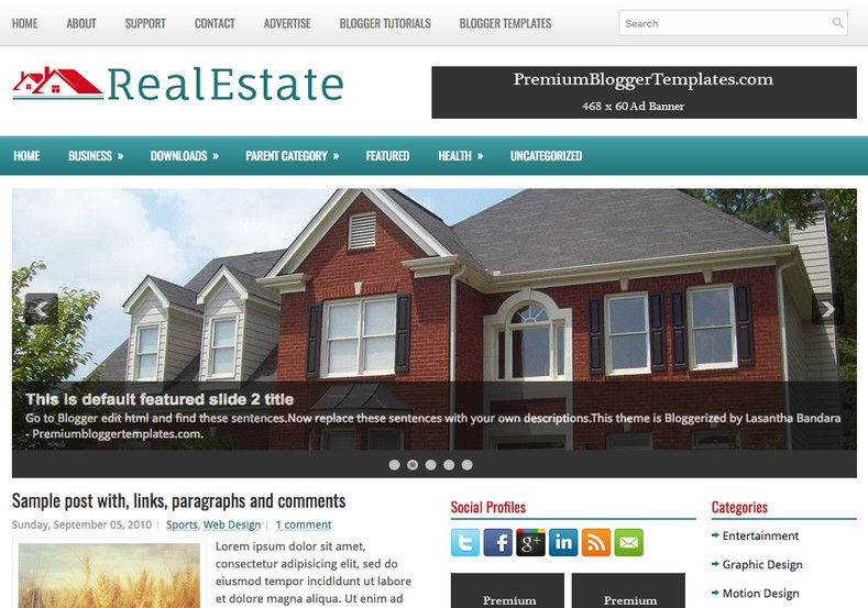 RealEstate Blogger Template. Blogger Themes. Free Blogspot templates for your blogger blog. Best suitable for news blog templates. Best Ads ready blogspot templates help for add adsense ad code and easily showing adsence ads in your blog. Adapted from WordPress templates are converted from WordPress themes. It is help for take your rich. Blogger magazine template specially designed for magazine blogs. The writers can utilize this themes for take blog attractive to users. Elegant themes are more used themes in most of the blogs. Use minimalist blog templates for rich look for your blog. Free premium blogger themes means, themes authors release two types of themes. One is premium another one is free. Premium templates given for cost but free themes given for no cost. You no need pay From California, USA. $10 USD, or $20 USD and more. But premium buyers get more facilities from authors But free buyers. If you run game or other animation oriented blogs, and you can try with Anime blog templates. Today the world is fashion world. So girls involve to the criteria for make their life fashionable. So we provide fashion blogger themes for make your fashionable. News is most important concept of the world. Download news blogger templates for publishing online news. You can make your blog as online shopping store. Get Online shopping store blogger template to sell your product. Navigation is most important to users find correct place. Download drop down menu, page navigation menu, breadcrumb navigation menu and vertical dropdown menu blogspot themes for free. Google Guide to blogging tips and tricks for bloggers. Google bloggers can get blogspot trick and tips for bloggers. Blog templates portfolio professional blogspot themes, You can store your life moments with your blogs with personal pages templates. Video and movie blogs owners get amazing movie blog themes for their blogs. Business templates download. We publish blogger themes for photographers. Photographers easily share photos via photography blog themes. St valentine Christmas Halloween templates. Download Slideshow slider templates for free. Under construction coming soon custom blogspot template. Best beautiful high quality Custom layouts Blog templates from templateism, SoraTemplates, templatetrackers, simple, cute free premium professional unique designs blog themes blogspot themes. Seo ready portfolio anime fashion movie movies health custom layouts best download blogspot themes simple cute free premium professional unique designs xml html code html5.