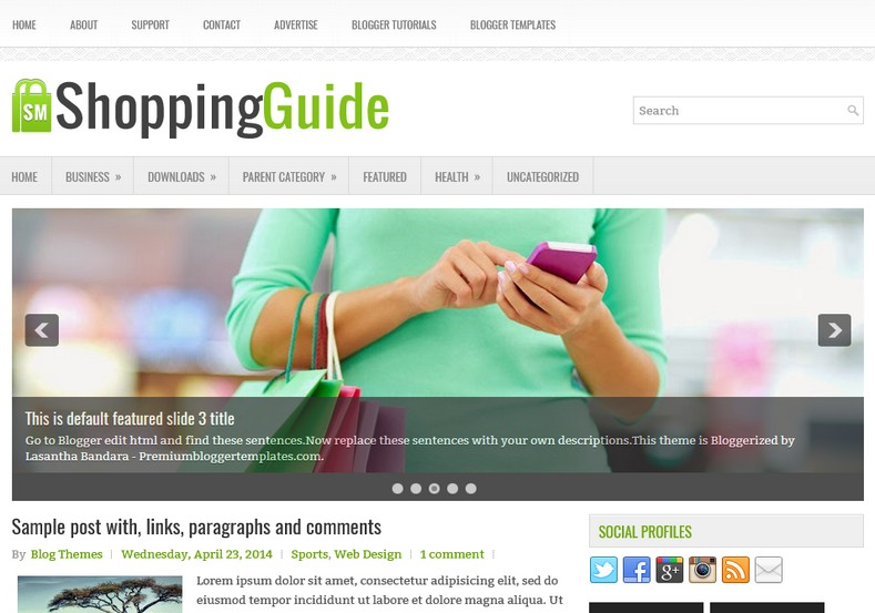 ShoppingGuide Blogger Template. Blogger Themes. Best suitable for news blog templates. Ads ready blogspot templates help for add adsense ad code and easily showing adsence ads in your blog. Adapted from WordPress templates are converted from WordPress themes. It is help for take your rich. Blogger magazine template specially designed for magazine blogs. The writers can utilize this themes for take blog attractive to users. Elegant themes are more used themes in most of the blogs. Minimalist blog templates. Free premium blogger themes means, themes authors release two types of themes. One is premium another one is free. Premium templates given for cost but free themes given for no cost. You no need pay From California, USA. $10 USD, or $20 USD and more. But premium buyers get more facilities from authors But free buyers. If you run game or other animation oriented blogs, and you can try with Anime blog templates. Today the world is fashion world. So girls involve to the criteria for make their life fashionable. So we provide fashion blogger themes for make your fashionable. News is most important concept of the world. Download news blogger templates for publishing online news. You can make your blog as online shopping store. Get Online shopping store blogger template to sell your product. Navigation is most important to users find correct place. Download drop down menu, page navigation menu, breadcrumb navigation menu and vertical dropdown menu blogspot themes for free. Google Guide. Blogging tips and Tricks for bloggers. Google bloggers can get blogspot trick and tips for bloggers. Blog templates portfolio professional blogspot themes, You can store your life moments with your blogs with personal pages templates. Video and movie blogs owners get amazing movie blog themes for their blogs.  Business templates download. We publish blogger themes for photographers.  Photographers easily share photos via photography blog themes. St valentine Christmas Halloween templates. Download Slideshow slider templates for free.  Under construction coming soon custom blogspot template. Best beautiful high quality Custom layouts Blog templates from templateism, soratemplates, templatetrackers, simple, cute free premium professional unique designs blog themes blogspot themes. Seo ready portfolio anime fashion movie movies health custom layouts best download blogspot themes simple cute free premium professional unique designs xml html code html5.