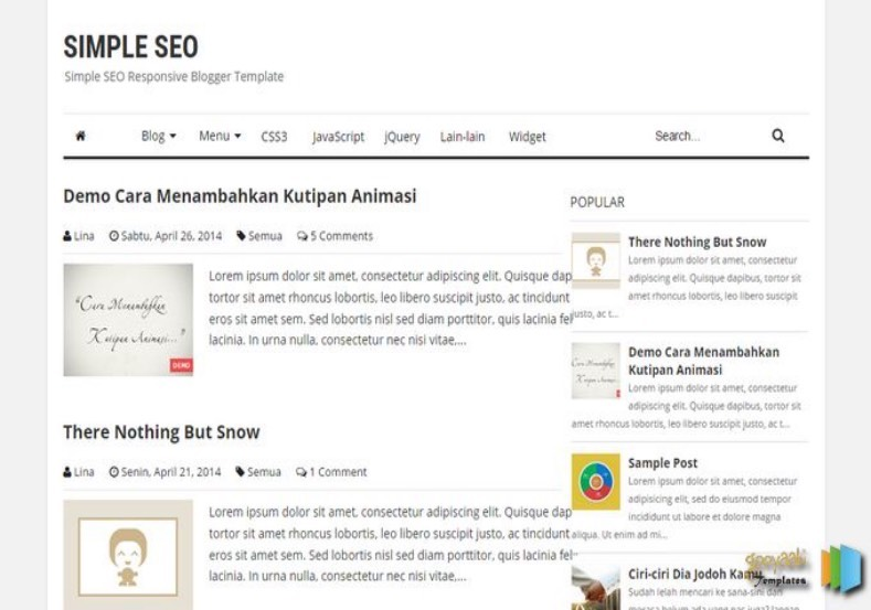 Simple SEO Blogger Template. Blogger Themes. Free Blogspot templates for your blogger blog. Best suitable for news blog templates. Best Ads ready blogspot templates help for add adsense ad code and easily showing adsence ads in your blog. Adapted from WordPress templates are converted from WordPress themes. It is help for take your rich. Blogger magazine template specially designed for magazine blogs. The writers can utilize this themes for take blog attractive to users. Elegant themes are more used themes in most of the blogs. Use minimalist blog templates for rich look for your blog. Free premium blogger themes means, themes authors release two types of themes. One is premium another one is free. Premium templates given for cost but free themes given for no cost. You no need pay From California, USA. $10 USD, or $20 USD and more. But premium buyers get more facilities from authors But free buyers. If you run game or other animation oriented blogs, and you can try with Anime blog templates. Today the world is fashion world. So girls involve to the criteria for make their life fashionable. So we provide fashion blogger themes for make your fashionable. News is most important concept of the world. Download news blogger templates for publishing online news. You can make your blog as online shopping store. Get Online shopping store blogger template to sell your product. Navigation is most important to users find correct place. Download drop down menu, page navigation menu, breadcrumb navigation menu and vertical dropdown menu blogspot themes for free. Google Guide to blogging tips and tricks for bloggers. Google bloggers can get blogspot trick and tips for bloggers. Blog templates portfolio professional blogspot themes, You can store your life moments with your blogs with personal pages templates. Video and movie blogs owners get amazing movie blog themes for their blogs.  Business templates download. We publish blogger themes for photographers.  Photographers easily share photos via photography blog themes. St valentine Christmas Halloween templates. Download Slideshow slider templates for free.  Under construction coming soon custom blogspot template. Best beautiful high quality Custom layouts Blog templates from templateism, soratemplates, templatetrackers, simple, cute free premium professional unique designs blog themes blogspot themes. Seo ready portfolio anime fashion movie movies health custom layouts best download blogspot themes simple cute free premium professional unique designs xml html code html5. Simple SEO Blogger Template
