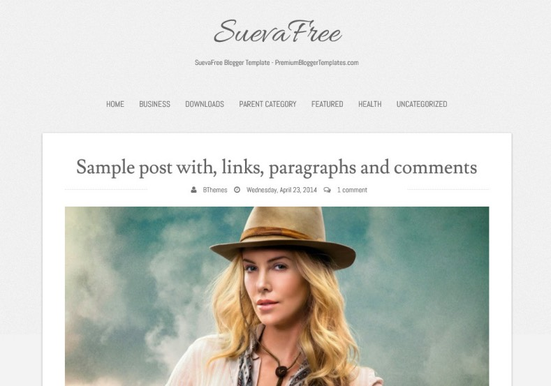 SuevaFree Responsive Blogger Template. Blogger Themes. Free Blogspot templates for your blogger blog. Best suitable for news blog templates. Ads ready blogspot templates help for add adsense ad code and easily showing adsence ads in your blog. Adapted from WordPress templates are converted from WordPress themes. It is help for take your rich. Blogger magazine template specially designed for magazine blogs. The writers can utilize this themes for take blog attractive to users. Elegant themes are more used themes in most of the blogs. Use minimalist blog templates for rich look for your blog. Free premium blogger themes means, themes authors release two types of themes. One is premium another one is free. Premium templates given for cost but free themes given for no cost. You no need pay From California, USA. $10 USD, or $20 USD and more. But premium buyers get more facilities from authors But free buyers. If you run game or other animation oriented blogs, and you can try with Anime blog templates. Today the world is fashion world. So girls involve to the criteria for make their life fashionable. So we provide fashion blogger themes for make your fashionable. News is most important concept of the world. Download news blogger templates for publishing online news. You can make your blog as online shopping store. Get Online shopping store blogger template to sell your product. Navigation is most important to users find correct place. Download drop down menu, page navigation menu, breadcrumb navigation menu and vertical dropdown menu blogspot themes for free. Google Guide to blogging tips and tricks for bloggers. Google bloggers can get blogspot trick and tips for bloggers. Blog templates portfolio professional blogspot themes, You can store your life moments with your blogs with personal pages templates. Video and movie blogs owners get amazing movie blog themes for their blogs. Business templates download. We publish blogger themes for photographers. Photographers easily share photos via photography blog themes. St valentine Christmas Halloween templates. Download Slideshow slider templates for free. Under construction coming soon custom blogspot template. Best beautiful high quality Custom layouts Blog templates from templateism, SoraTemplates, templatetrackers, simple, cute free premium professional unique designs blog themes blogspot themes. Seo ready portfolio anime fashion movie movies health custom layouts best download blogspot themes simple cute free premium professional unique designs xml html code html5.