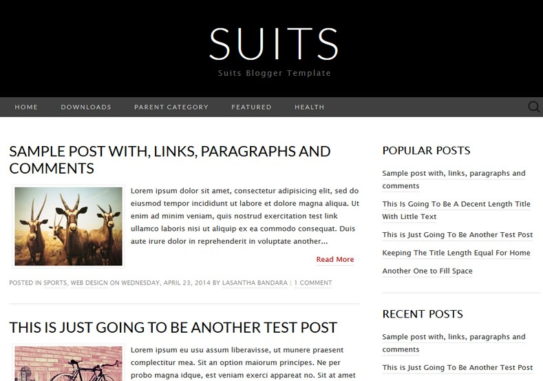 Suits Simple Blogger Template. Blogger Themes. Free Blogspot templates for your blogger blog. Best suitable for news blog templates. Ads ready blogspot templates help for add adsense ad code and easily showing adsence ads in your blog. Adapted from WordPress templates are converted from WordPress themes. It is help for take your rich. Blogger magazine template specially designed for magazine blogs. The writers can utilize this themes for take blog attractive to users. Elegant themes are more used themes in most of the blogs. Use minimalist blog templates for rich look for your blog. Free premium blogger themes means, themes authors release two types of themes. One is premium another one is free. Premium templates given for cost but free themes given for no cost. You no need pay From California, USA. $10 USD, or $20 USD and more. But premium buyers get more facilities from authors But free buyers. If you run game or other animation oriented blogs, and you can try with Anime blog templates. Today the world is fashion world. So girls involve to the criteria for make their life fashionable. So we provide fashion blogger themes for make your fashionable. News is most important concept of the world. Download news blogger templates for publishing online news. You can make your blog as online shopping store. Get Online shopping store blogger template to sell your product. Navigation is most important to users find correct place. Download drop down menu, page navigation menu, breadcrumb navigation menu and vertical dropdown menu blogspot themes for free. Google Guide to blogging tips and tricks for bloggers. Google bloggers can get blogspot trick and tips for bloggers. Blog templates portfolio professional blogspot themes, You can store your life moments with your blogs with personal pages templates. Video and movie blogs owners get amazing movie blog themes for their blogs. Business templates download. We publish blogger themes for photographers. Photographers easily share 