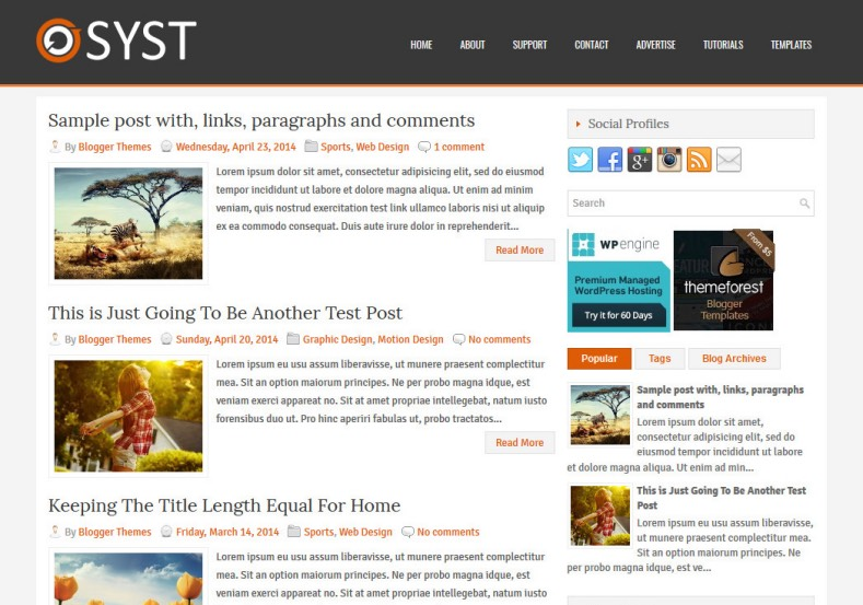 Syst Simple Blogger Template. Blogger Themes. Free Blogspot templates for your blogger blog. Best suitable for news blog templates. Ads ready blogspot templates help for add adsense ad code and easily showing adsence ads in your blog. Adapted from WordPress templates are converted from WordPress themes. It is help for take your rich. Blogger magazine template specially designed for magazine blogs. The writers can utilize this themes for take blog attractive to users. Elegant themes are more used themes in most of the blogs. Use minimalist blog templates for rich look for your blog. Free premium blogger themes means, themes authors release two types of themes. One is premium another one is free. Premium templates given for cost but free themes given for no cost. You no need pay From California, USA. $10 USD, or $20 USD and more. But premium buyers get more facilities from authors But free buyers. If you run game or other animation oriented blogs, and you can try with Anime blog templates. Today the world is fashion world. So girls involve to the criteria for make their life fashionable. So we provide fashion blogger themes for make your fashionable. News is most important concept of the world. Download news blogger templates for publishing online news. You can make your blog as online shopping store. Get Online shopping store blogger template to sell your product. Navigation is most important to users find correct place. Download drop down menu, page navigation menu, breadcrumb navigation menu and vertical dropdown menu blogspot themes for free. Google Guide to blogging tips and tricks for bloggers. Google bloggers can get blogspot trick and tips for bloggers. Blog templates portfolio professional blogspot themes, You can store your life moments with your blogs with personal pages templates. Video and movie blogs owners get amazing movie blog themes for their blogs. Business templates download. We publish blogger themes for photographers. Photographers easily share photos via photography blog themes. St valentine Christmas Halloween templates. Download Slideshow slider templates for free. Under construction coming soon custom blogspot template. Best beautiful high quality Custom layouts Blog templates from templateism, SoraTemplates, templatetrackers, simple, cute free premium professional unique designs blog themes blogspot themes. Seo ready portfolio anime fashion movie movies health custom layouts best download blogspot themes simple cute free premium professional unique designs xml html code html5.