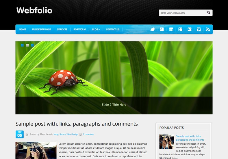 Webfolio Blogger Template. Blogger Themes. Free Blogspot templates for your blogger blog. Best suitable for news blog templates. Best Ads ready blogspot templates help for add adsense ad code and easily showing adsence ads in your blog. Adapted from WordPress templates are converted from WordPress themes. It is help for take your rich. Blogger magazine template specially designed for magazine blogs. The writers can utilize this themes for take blog attractive to users. Elegant themes are more used themes in most of the blogs. Use minimalist blog templates for rich look for your blog. Free premium blogger themes means, themes authors release two types of themes. One is premium another one is free. Premium templates given for cost but free themes given for no cost. You no need pay From California, USA. $10 USD, or $20 USD and more. But premium buyers get more facilities from authors But free buyers. If you run game or other animation oriented blogs, and you can try with Anime blog templates. Today the world is fashion world. So girls involve to the criteria for make their life fashionable. So we provide fashion blogger themes for make your fashionable. News is most important concept of the world. Download news blogger templates for publishing online news. You can make your blog as online shopping store. Get Online shopping store blogger template to sell your product. Navigation is most important to users find correct place. Download drop down menu, page navigation menu, breadcrumb navigation menu and vertical dropdown menu blogspot themes for free. Google Guide to blogging tips and tricks for bloggers. Google bloggers can get blogspot trick and tips for bloggers. Blog templates portfolio professional blogspot themes, You can store your life moments with your blogs with personal pages templates. Video and movie blogs owners get amazing movie blog themes for their blogs.  Business templates download. We publish blogger themes for photographers.  Photographers easily share photos via photography blog themes. St valentine Christmas Halloween templates. Download Slideshow slider templates for free.  Under construction coming soon custom blogspot template. Best beautiful high quality Custom layouts Blog templates from templateism, soratemplates, templatetrackers, simple, cute free premium professional unique designs blog themes blogspot themes. Seo ready portfolio anime fashion movie movies health custom layouts best download blogspot themes simple cute free premium professional unique designs xml html code html5.