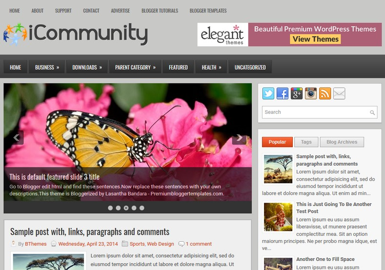 iCommunity 2 columns Blogger Template. Blogger Themes. Free Blogspot templates for your blogger blog. Best suitable for news blog templates. Ads ready blogspot templates help for add adsense ad code and easily showing adsence ads in your blog. Adapted from WordPress templates are converted from WordPress themes. It is help for take your rich. Blogger magazine template specially designed for magazine blogs. The writers can utilize this themes for take blog attractive to users. Elegant themes are more used themes in most of the blogs. Minimalist blog templates. Free premium blogger themes means, themes authors release two types of themes. One is premium another one is free. Premium templates given for cost but free themes given for no cost. You no need pay From California, USA. $10 USD, or $20 USD and more. But premium buyers get more facilities from authors But free buyers. If you run game or other animation oriented blogs, and you can try with Anime blog templates. Today the world is fashion world. So girls involve to the criteria for make their life fashionable. So we provide fashion blogger themes for make your fashionable. News is most important concept of the world. Download news blogger templates for publishing online news. You can make your blog as online shopping store. Get Online shopping store blogger template to sell your product. Navigation is most important to users find correct place. Download drop down menu, page navigation menu, breadcrumb navigation menu and vertical dropdown menu blogspot themes for free. Google Guide. Blogging tips and Tricks for bloggers. Google bloggers can get blogspot trick and tips for bloggers. Blog templates portfolio professional blogspot themes, You can store your life moments with your blogs with personal pages templates. Video and movie blogs owners get amazing movie blog themes for their blogs. Business templates download. We publish blogger themes for photographers. Photographers easily share photos via photography blog themes. St valentine Christmas Halloween templates. Download Slideshow slider templates for free. Under construction coming soon custom blogspot template. Best beautiful high quality Custom layouts Blog templates from templateism, SoraTemplates, templatetrackers, simple, cute free premium professional unique designs blog themes blogspot themes. Seo ready portfolio anime fashion movie movies health custom layouts best download blogspot themes simple cute free premium professional unique designs xml html code html5.